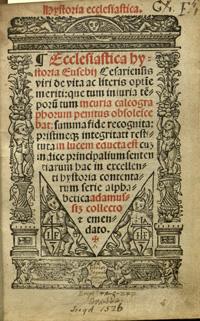 Frontispiece of Historia Ecclesiastica of Eusebius. 1526. RARE BR 160 E5 L3.