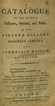 A Catalogue of the Several Pictures, Statues, and Busts, in the Picture Gallery, Bodleian Library, and Ashmolean Museum, at Oxford.