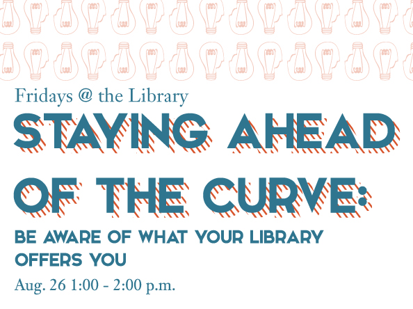 Fridays @ the Library Workshop, August 26 - Staying Ahead of the Curve: Be Aware of What Your Library Offers You