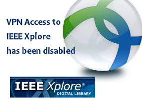 VPN Access for IEEE Xplore has been Disabled.