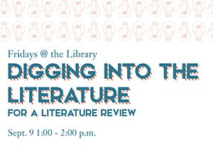 Fridays @ the Library Workshop: Digging into the Literature for a Literature Review, Sept. 9