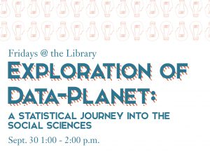Fridays @ the Library Workshop: Exploration of Data Planet, Sept. 30
