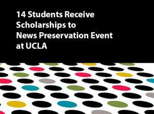 14 graduate students receive scholarships to attend digital news preservation event at UCLA