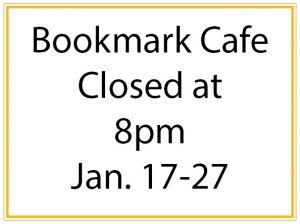 Bookmark Cafe Closes at 8 pm, Jan. 17-27