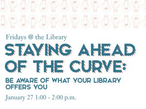 Fridays @ the Library: Staying Ahead of the Curve