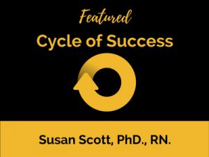 Cycle of Success: Susan Scott, PhD., RN.