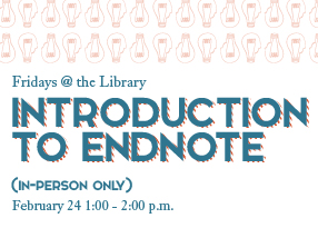 Fridays @ the Library: Introduction to Endnote, Feb 24