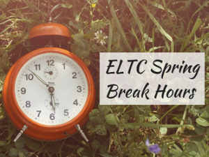 ELTC Spring Break Hours