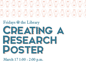 Creating Research Posters, March 17