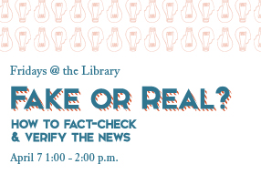 Fake or Real? How to Fact-Check & Verify the News, April 7