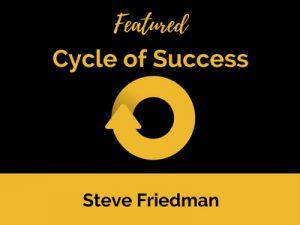 Cycle of Success: Steve Friedman
