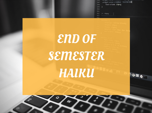 End of Semester Haiku