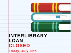 Interlibrary Loan Closed July 28th