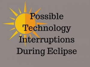 Possible Technology Interruptions During Eclipse