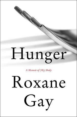 """Exciting new non-fiction – """"Hunger: A memoir of (my) body"""" by Roxane Gay"""