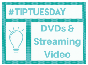 #TipTuesday: DVDs & Streaming Video