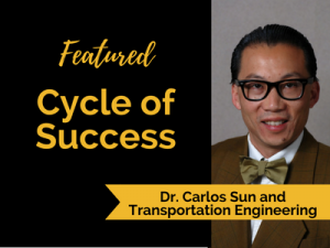 Cycle of Success : Dr. Carlos Sun and Transportation Engineering