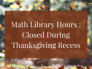 Math Library : Closed During Thanksgiving Recess