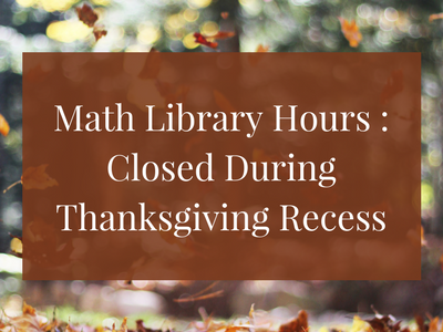 Math Library Hours : Closed During Thanksgiving Recess