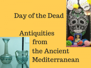 Day of the Dead and Antiquities from the Ancient Mediterranean Exhibits