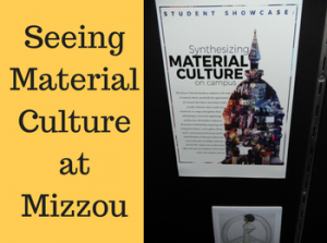 """Seeing Material Culture at Mizzou"" Exhibit"
