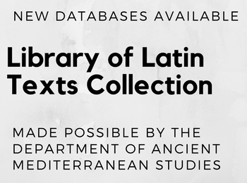 New Databases Available: Library of Latin Texts Collection. Made Possible By The Department of Mediterranean Studies