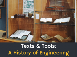 On Display at the Engineering Library- Texts & Tools: A History of Engineering