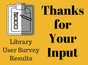Thanks for Your Input: Library User Survey Results