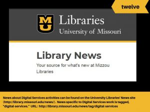 Digital Services news can be found at http://library.missouri.edu/news/.