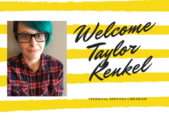 Welcome to Taylor Kenkel, Technical Services Librarian