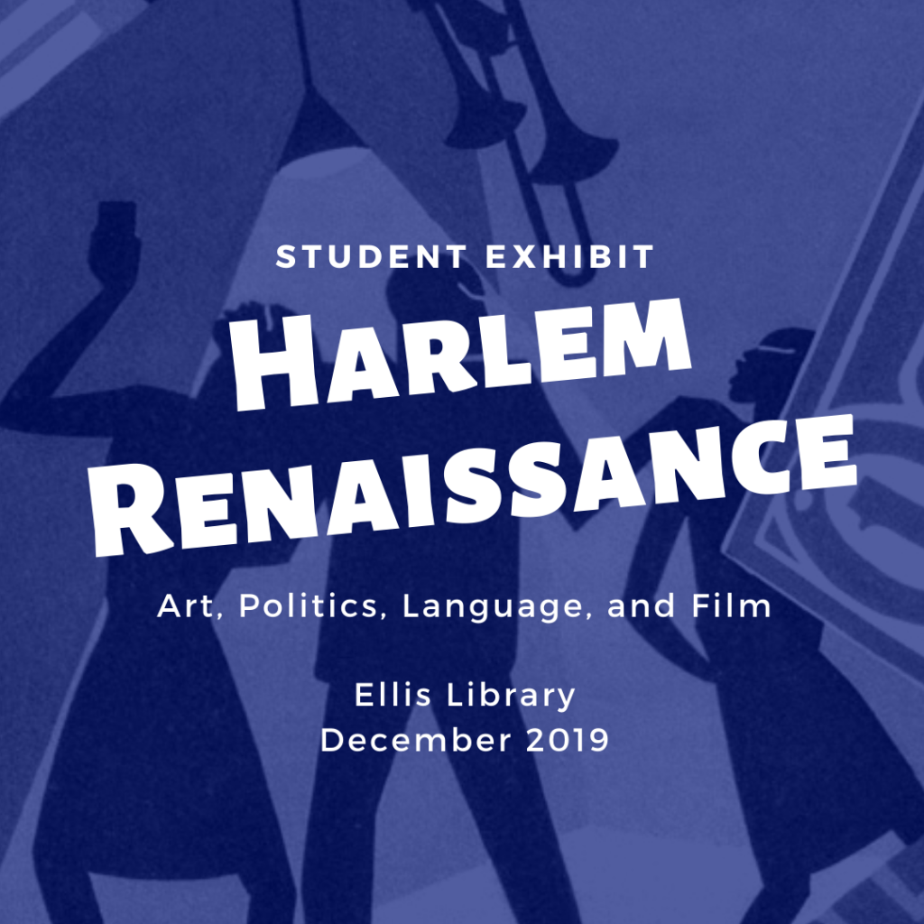 Student exhibit: Harlem Renaissance, Art, Politics, Language, and Film. Ellis Library, December 2019.
