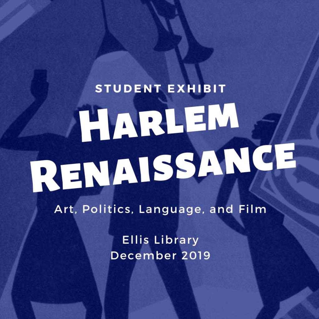 Student exhibit: Harlem Renaissance, Art, Politics, Language, and Film. Ellis Library, December 2019.