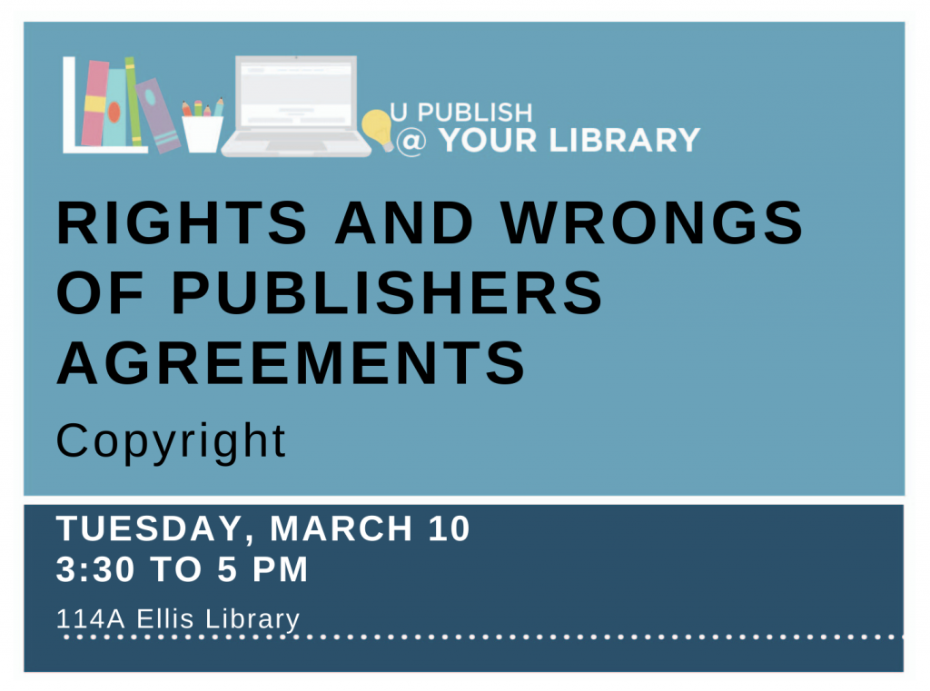 U Publish Workshop: Rights and Wrongs of Copyright in Publisher Agreements