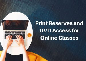 Print Reserves and DVD Access for Online Classes