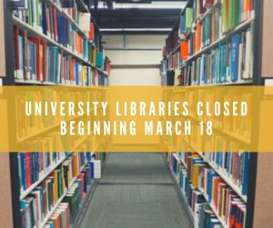 University Libraries Closed Beginning March 18