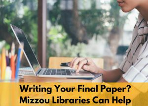 Writing Your Final Paper? Mizzou Libraries Can Help