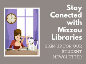 Stay Connected with the Mizzou Libraries: Sign Up for Our Student Newsletter