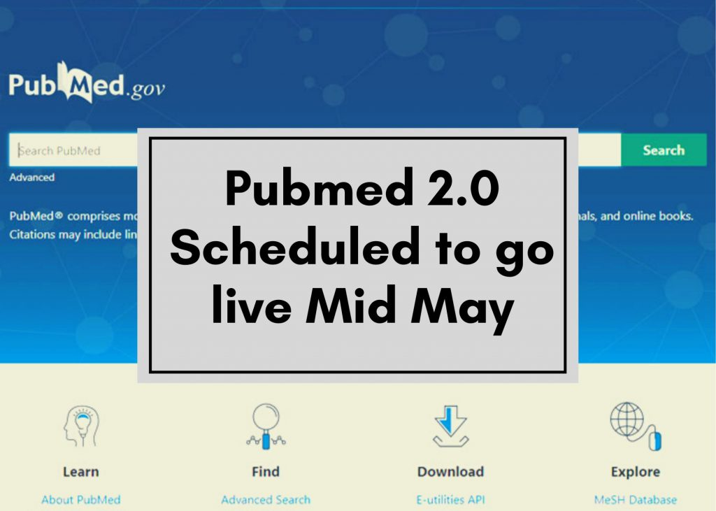 Pubmed 2.0 Scheduled to go Live Mid May