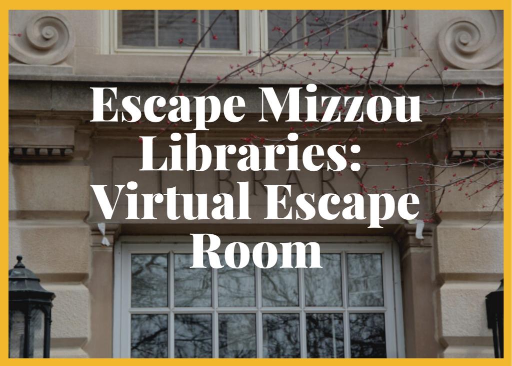 Escape Mizzou Libraries: Virtual Escape Room
