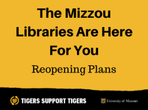 The Mizzou Libraries Are Here For You: Reopening on August 17