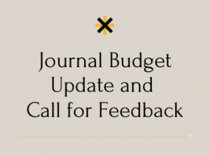 Journal Budget Update and Call for Feedback