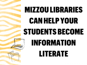 Mizzou Libraries Can Help Your Students Become Information Literate