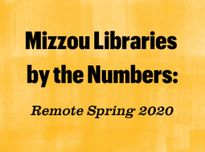 Mizzou Libraries by the Numbers, Remote Spring 2020