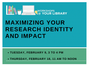 Upcoming Workshops @ Your Library: Maximizing Your Research Identity and Impact