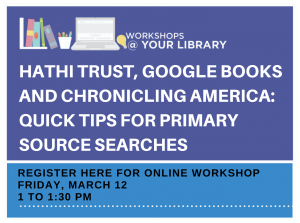 HathiTrust, Google Books and Chronicling America: Quick Tips for Primary Source Searches