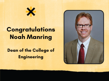 Congratulations to Noah Manring, New Dean of the College of Engineering