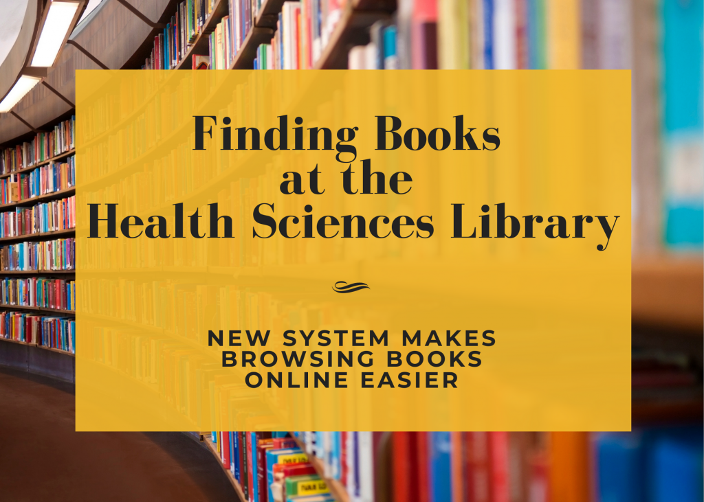 Finding Books at the Health Sciences Library; New system makes browsing books online easier