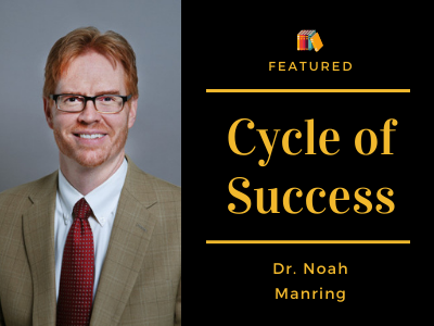 Cycle of Success Revisited: Dr. Noah Manring