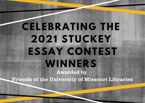 Friends of the University of Missouri Libraries Celebrates the 2021 Stuckey Essay Contest Winners