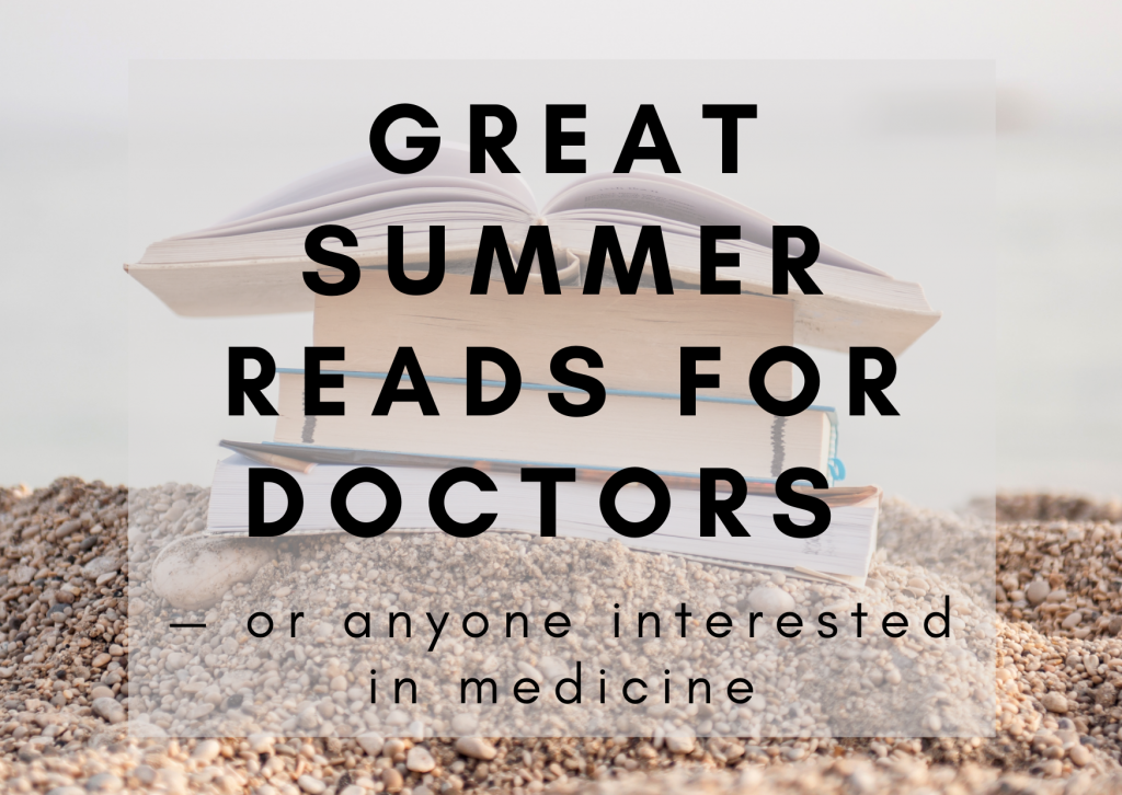 Summer reads for doctors — or anyone interested in medicine